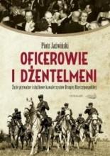 Oficerowie i dżentelmeni. Życie prywatne i służbowe kawalerzystów Drugiej Rzeczpospolitej - Piotr Jaźwiński