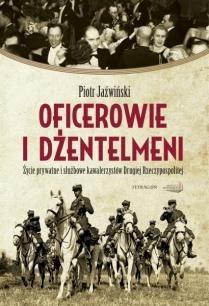 Okładka książki Oficerowie i dżentelmeni. Życie prywatne i służbowe kawalerzystów Drugiej Rzeczpospolitej