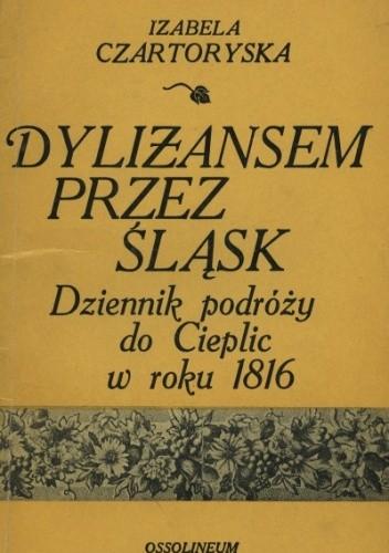 Okładka książki Dyliżansem przez Śląsk : dziennik podróży do Cieplic w roku 1816