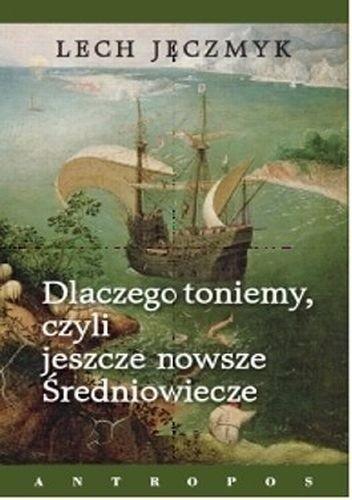 Okładka książki Dlaczego toniemy, czyli jeszcze nowsze Średniowiecze