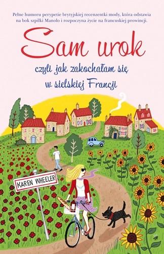 Okładka książki Sam urok, czyli jak zakochałam się w sielskiej Francji