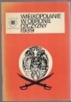 Wielkopolanie w obronie ojczyzny 1939