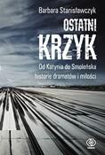 Okładka książki Ostatni krzyk. Od Katynia do Smoleńska...