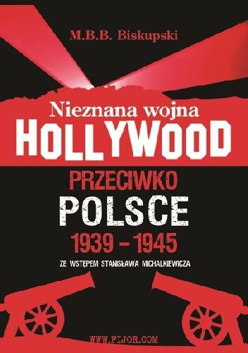 Okładka książki Nieznana wojna Hollywood przeciwko Polsce 1939-1945