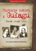 Historie kobiet z Gułagu. Dusza wciąż boli
