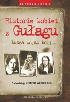 Okładka książki Historie kobiet z Gułagu. Dusza wciąż boli
