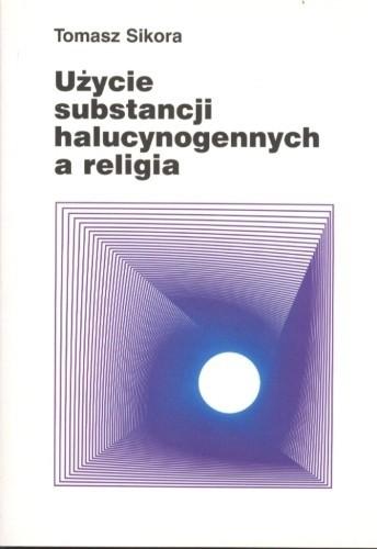 Okładka książki Użycie substancji halucynogennych a religia