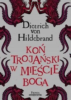Koń Trojański W Mieście Boga Dietrich Von Hildebrand 115754