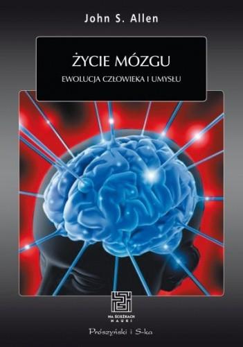 Okładka książki Życie mózgu. Ewolucja człowieka i umysłu