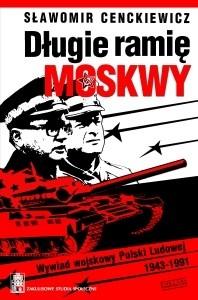 Okładka książki Długie ramię Moskwy. Wywiad wojskowy Polski Ludowej 1943–1991 (wprowadzenie do syntezy)