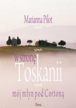 Okładka książki W stronę Toskanii. Mój młyn pod Cortoną