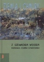Ziemia i chmury. Z Szewachem Weissem rozmawia Joanna Szwedowska