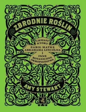 Okładka książki Zbrodnie roślin. Chwast, który zabił matkę Abrahama Lincolna i inne botaniczne okropieństwa