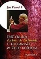Encyklika 'Ecclesia de Eucharistia'  O Eucharystii w życiu Kościoła