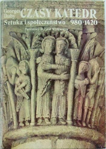 Okładka książki Czasy katedr. Sztuka i społeczeństwo 980-1420