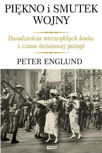 Okładka książki Piękno i smutek wojny. Dwadzieścia niezwykłych losów z czasu światowej pożogi