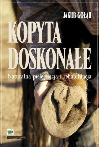 Okładka książki Kopyta doskonałe. Naturalna pielęgnacja i rehabilitacja