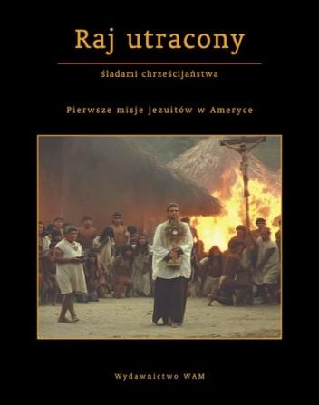 Okładka książki Raj utracony. Pierwsze misje jezuitów w Ameryce