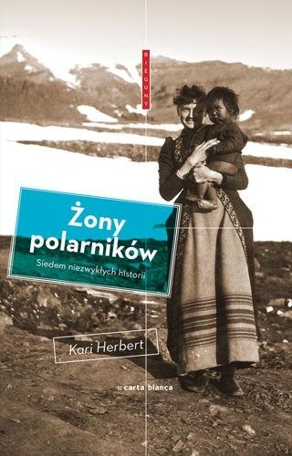 Okładka książki Żony polarników. Siedem niezwykłych historii