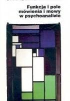 Funkcja i pole mówienia w psychoanalizie. Referat wygłoszony na kongresie rzymskim 26-27 września 1953 w Istituto di psicologia della università di Roma