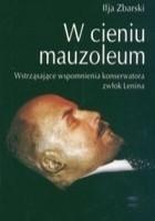 W cieniu mauzoleum. Wstrząsające wspomnienia konserwatora zwłok Lenina.