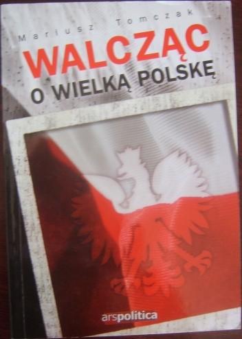 Okładka książki Walcząc o Wielką Polskę