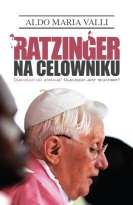 Okładka książki Ratzinger na celowniku. Dlaczego go atakują? Dlaczego jest słuchany?