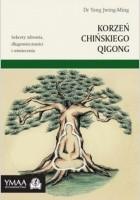 Korzeń chińskiego Qigong. Sekrety zdrowia, długowieczności i oświecenia