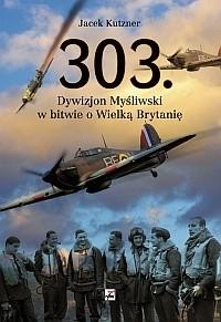 Okładka książki 303. Dywizjon Myśliwski w bitwie o Wielką Brytanię