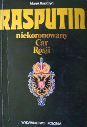 Okładka książki Rasputin - niekoronowany Car Rosji