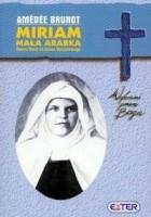 Miriam, Mała Arabka. Błogosławiona siostra Maria od Jezusa Ukrzyżowanego