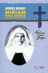 Okładka książki Miriam, Mała Arabka. Błogosławiona siostra Maria od Jezusa Ukrzyżowanego