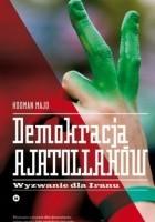 Demokracja ajatollahów. Wyzwanie dla Iranu
