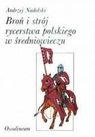 Broń i strój rycerstwa polskiego w średniowieczu