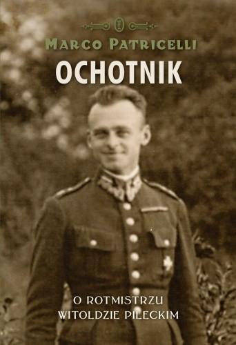 Okładka książki Ochotnik. O rotmistrzu Witoldzie Pileckim
