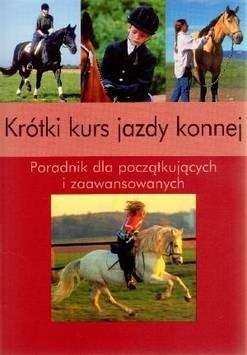 Okładka książki Krótki kurs jazdy konnej. Poradnik dla początkujących i zaawansowanych