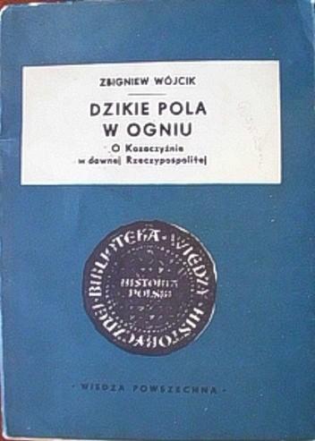 Okładka książki Dzikie pola w ogniu. O Kozaczyźnie w dawnej Rzeczypospolitej
