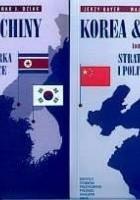 Korea & Chiny. Przyjaźń i współpraca, rywalizacja i konflikty. t.1 Strategia i polityka