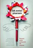Jak zostać pisarzem. Pierwszy polski podręcznik dla autorów