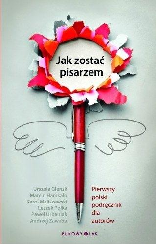 Okładka książki Jak zostać pisarzem. Pierwszy polski podręcznik dla autorów