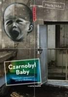 Czarnobyl Baby. Reportaże z pogranicza Ukrainy i z Białorusi