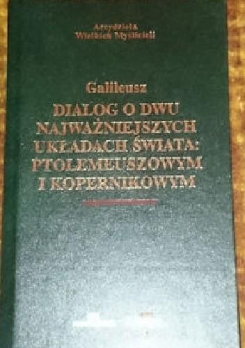 Okładka książki Dialog o dwu najważniejszych układach świata: ptolemeuszowym i kopernikowym