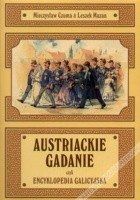 Austriackie gadanie czyli encyklopedia galicyjska