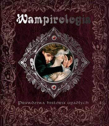 Okładka książki Wampirologia. Prawdziwa historia upadłych