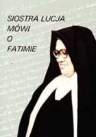 Siostra Łucja mówi o Fatimie