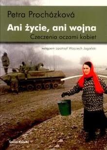 Okładka książki Ani życie, ani wojna. Czeczenia oczami kobiet