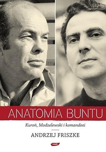 Okładka książki Anatomia buntu. Kuroń, Modzelewski i komandosi