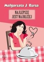 Najlepsze jest najbliżej - Małgorzata J. Kursa