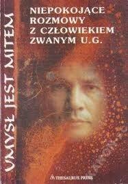 Okładka książki Umysł jest mitem. Niepokojące rozmowy z człowiekiem zwanym U.G.