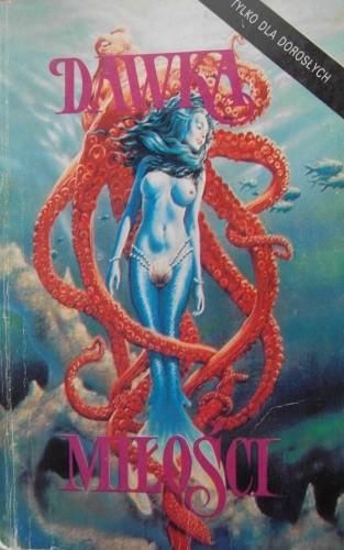 Okładka książki Dawka miłości. Antologia erotycznych opowiadań science fiction i horroru